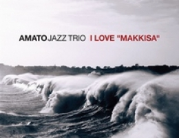"AMATO JAZZ Trio: I Love ""Makkisa"""